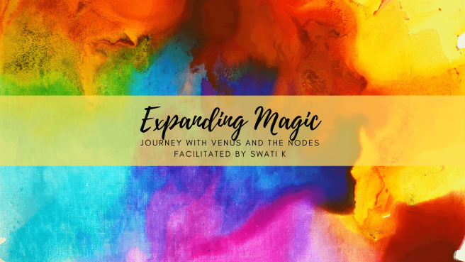 Expanding Magic - Journey with Venus and the Nodes facilitated by Swati K.