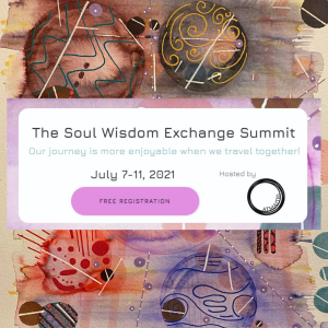 The Soul Wisdom Exchange Summit: Our journey is more enjoyable when we travel together! July 7-11, 2021 - Free registration